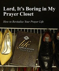 Lord, It's Boring in My Prayer Closet (How to Revitalize Your Prayer Life)